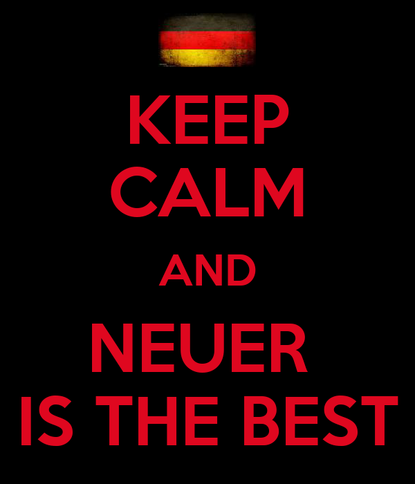 KEEP  CALM AND NEUER  IS THE BEST
