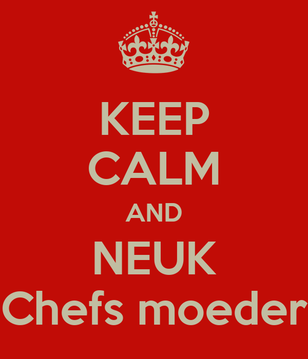 KEEP CALM AND NEUK Chefs moeder
