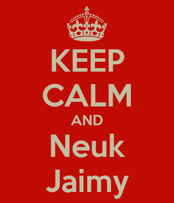 KEEP CALM AND Neuk Jaimy