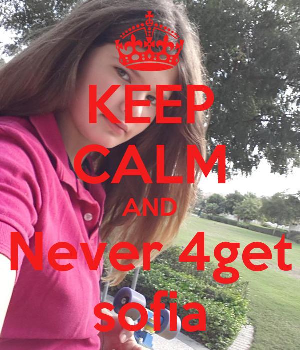 KEEP CALM AND Never 4get sofia