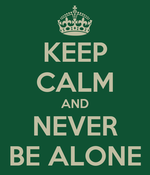KEEP CALM AND NEVER BE ALONE