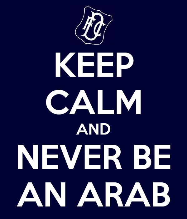 KEEP CALM AND NEVER BE AN ARAB