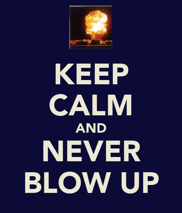 KEEP CALM AND NEVER BLOW UP