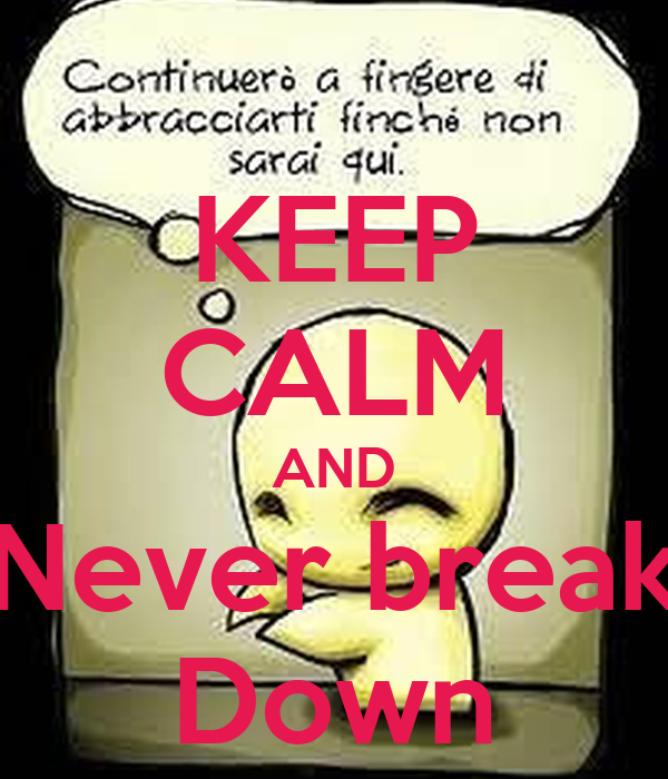 KEEP CALM AND Never break Down