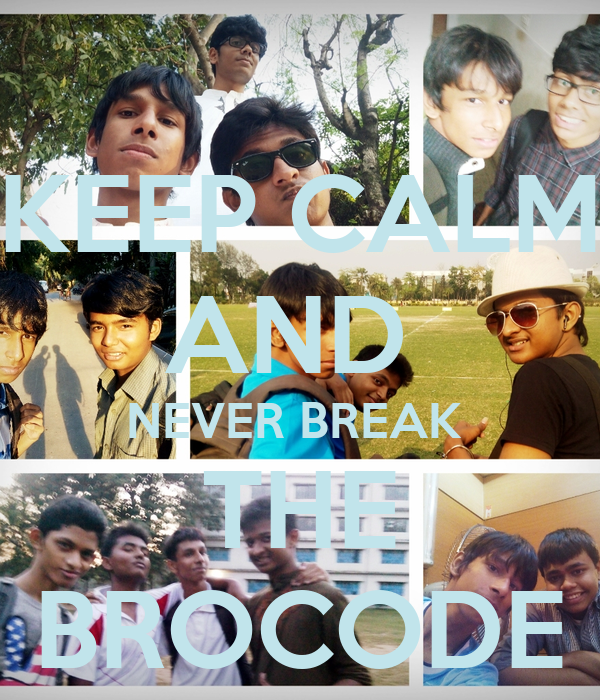 KEEP CALM AND  NEVER BREAK  THE BROCODE