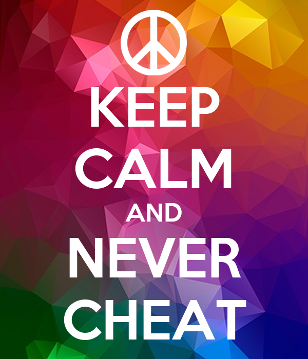 KEEP CALM AND NEVER CHEAT