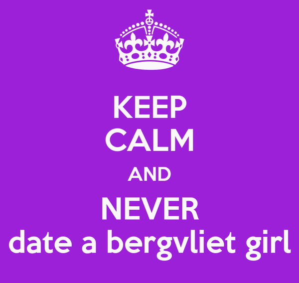 KEEP CALM AND NEVER date a bergvliet girl