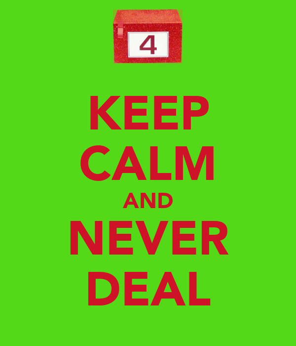KEEP CALM AND NEVER DEAL