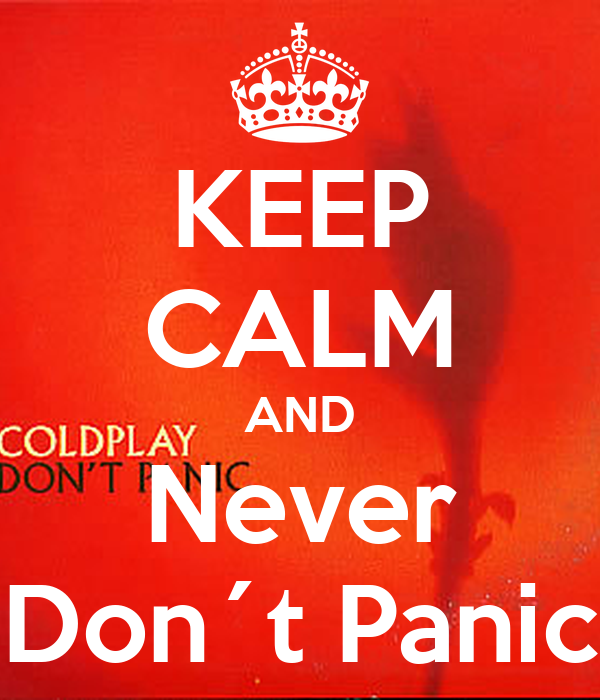 KEEP CALM AND Never Don´t Panic