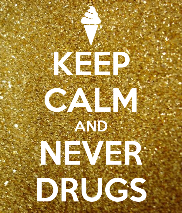 KEEP CALM AND NEVER DRUGS