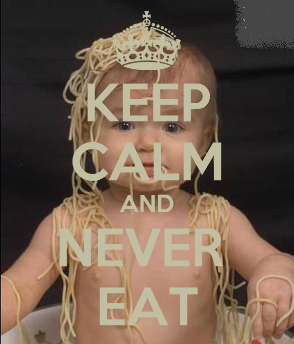 KEEP CALM AND NEVER  EAT