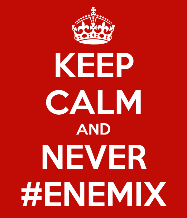 KEEP CALM AND NEVER #ENEMIX