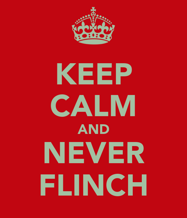 KEEP CALM AND NEVER FLINCH