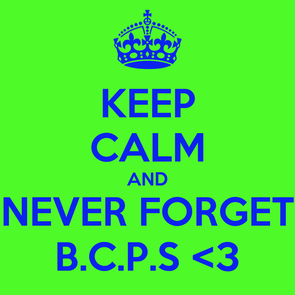 KEEP CALM AND NEVER FORGET B.C.P.S <3