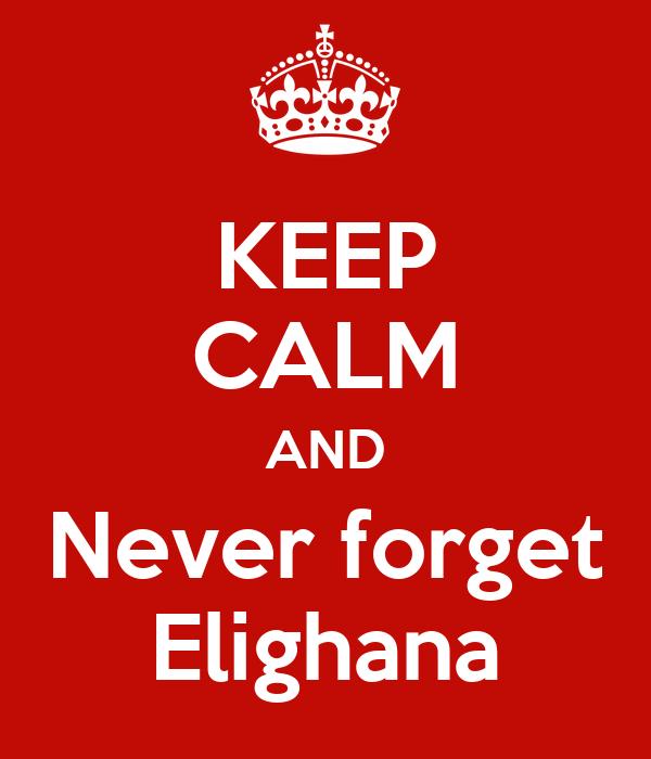 KEEP CALM AND Never forget Elighana