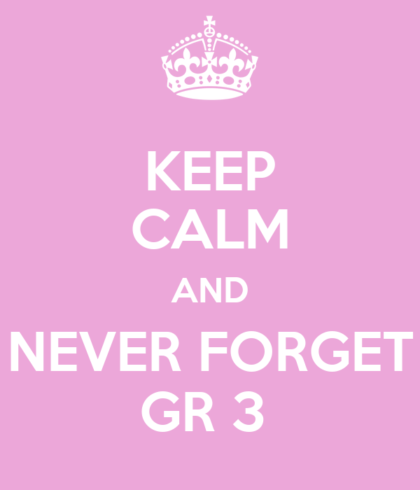 KEEP CALM AND NEVER FORGET GR 3