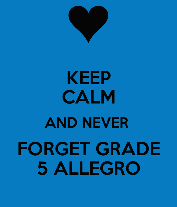 KEEP CALM AND NEVER   FORGET GRADE  5 ALLEGRO