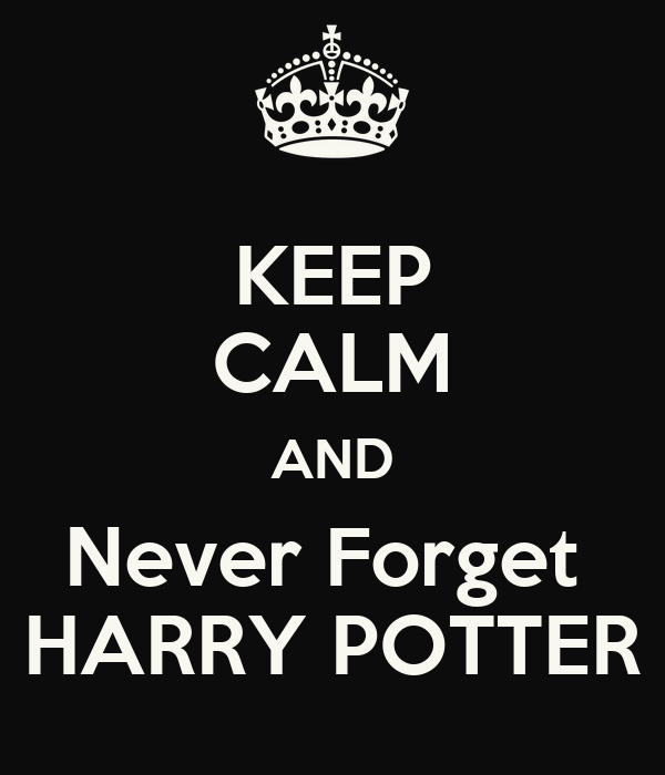 KEEP CALM AND Never Forget  HARRY POTTER