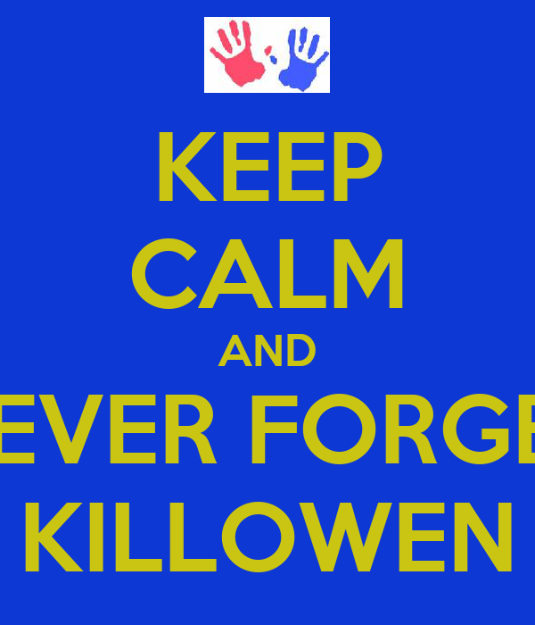 KEEP CALM AND NEVER FORGET KILLOWEN