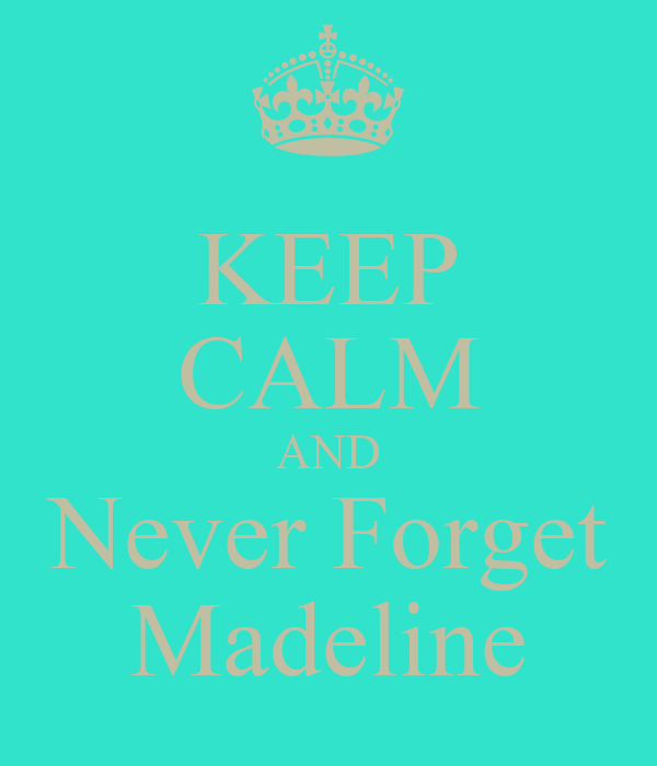 KEEP CALM AND Never Forget Madeline