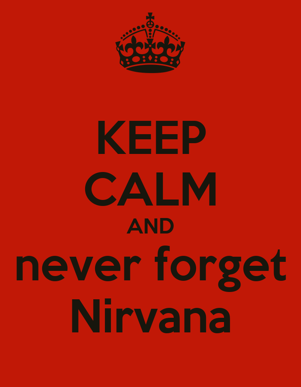 KEEP CALM AND never forget Nirvana