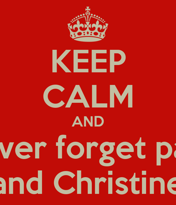 KEEP CALM AND never forget paul and Christine