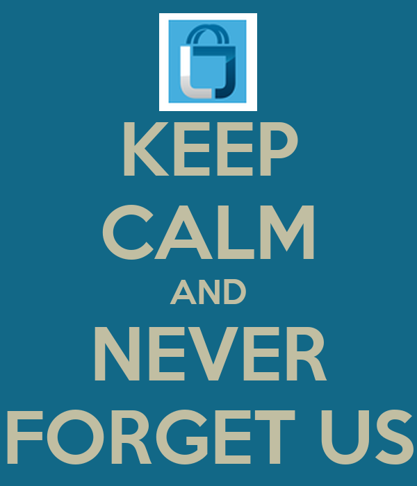 KEEP CALM AND NEVER FORGET US