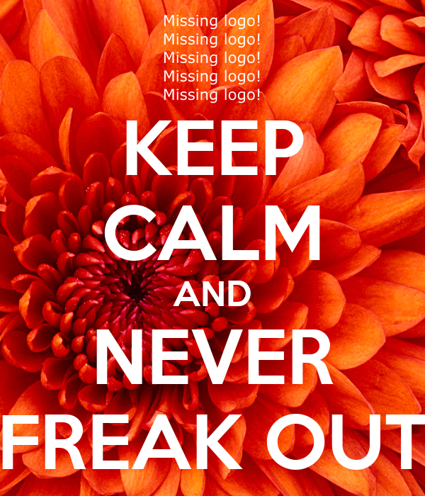 KEEP CALM AND NEVER FREAK OUT