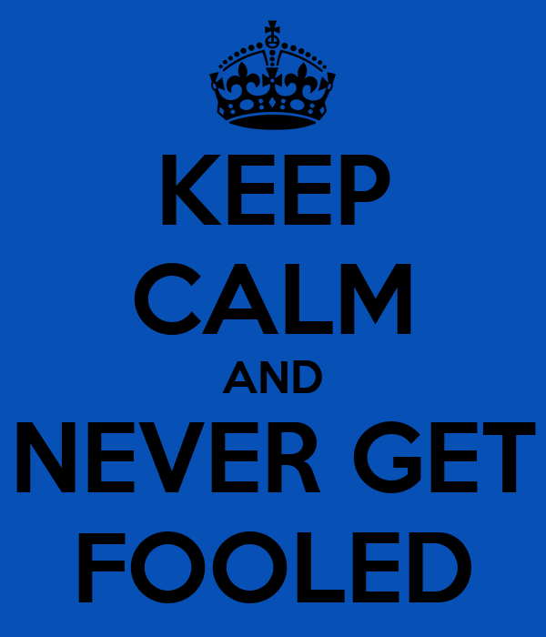 KEEP CALM AND NEVER GET FOOLED
