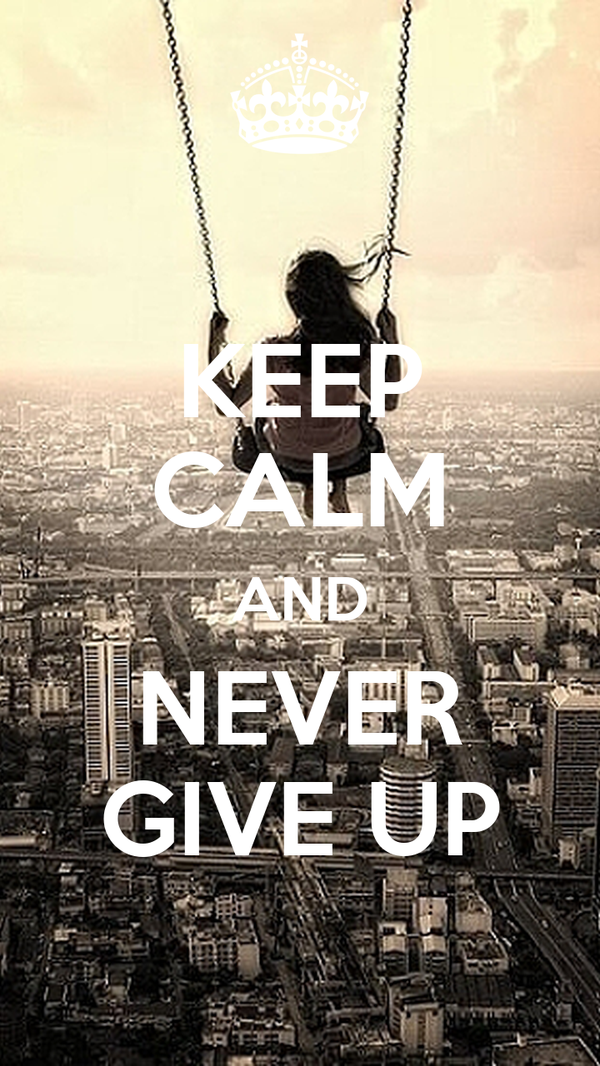 KEEP CALM AND NEVER GIVE UP Poster | Chicco | Keep Calm-o ...