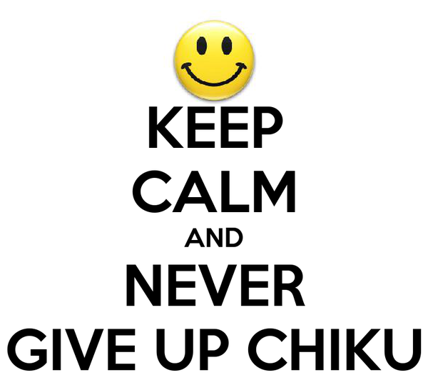 KEEP CALM AND NEVER GIVE UP CHIKU