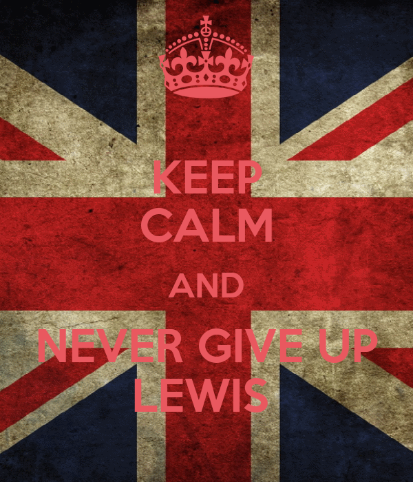 KEEP CALM AND NEVER GIVE UP LEWIS