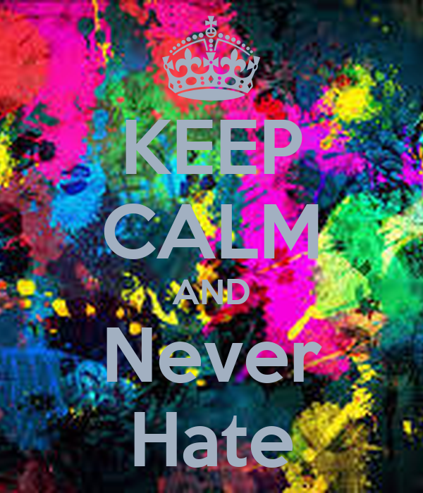 KEEP CALM AND Never Hate
