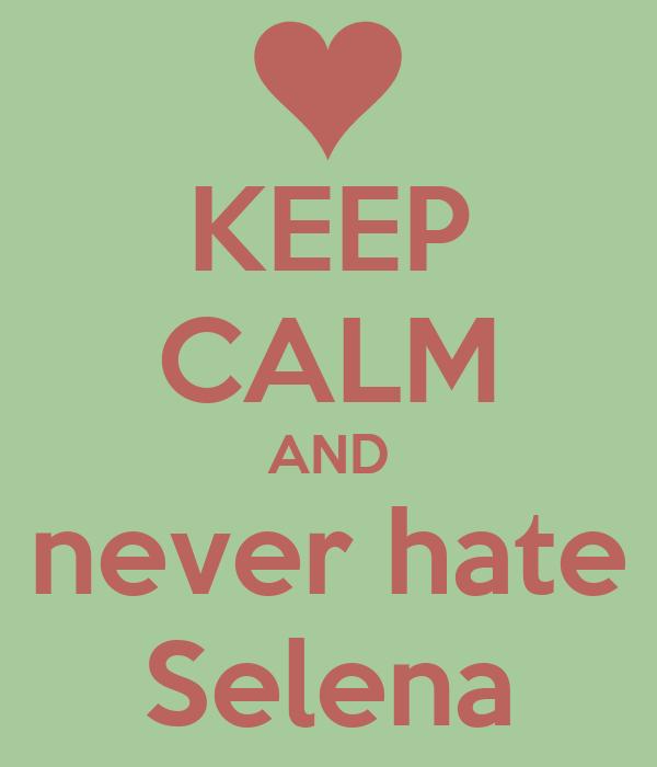KEEP CALM AND never hate Selena