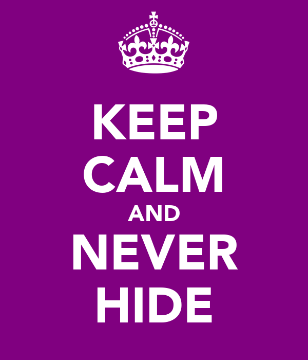 KEEP CALM AND NEVER HIDE