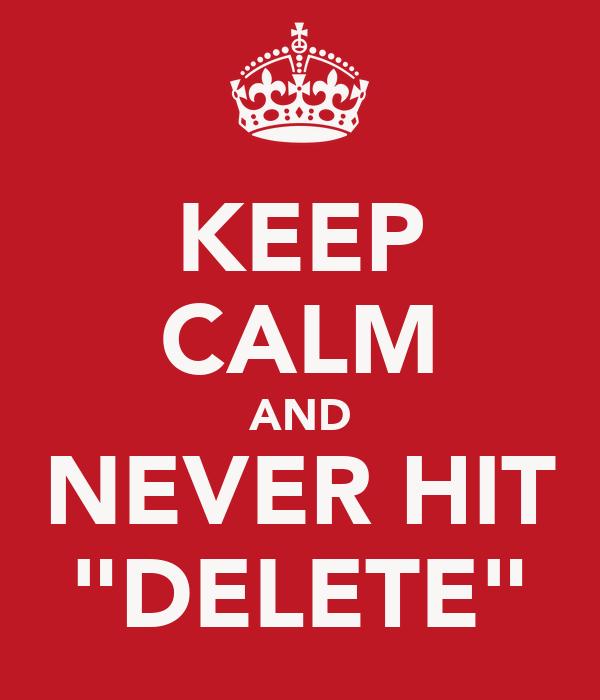 """KEEP CALM AND NEVER HIT """"DELETE"""""""