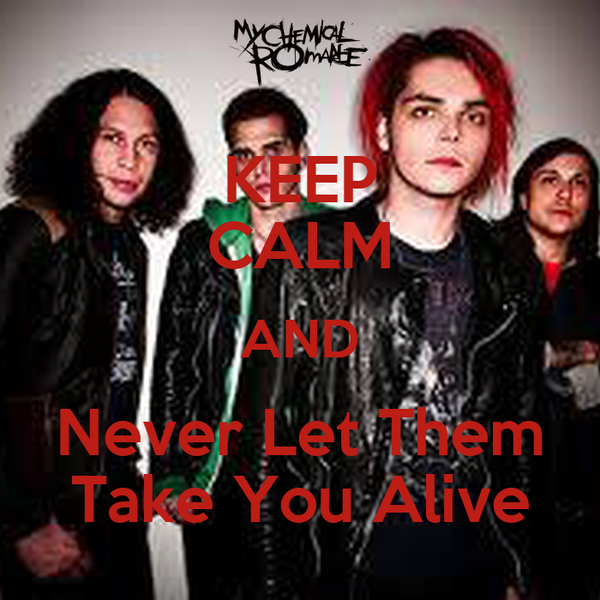 KEEP CALM AND Never Let Them Take You Alive