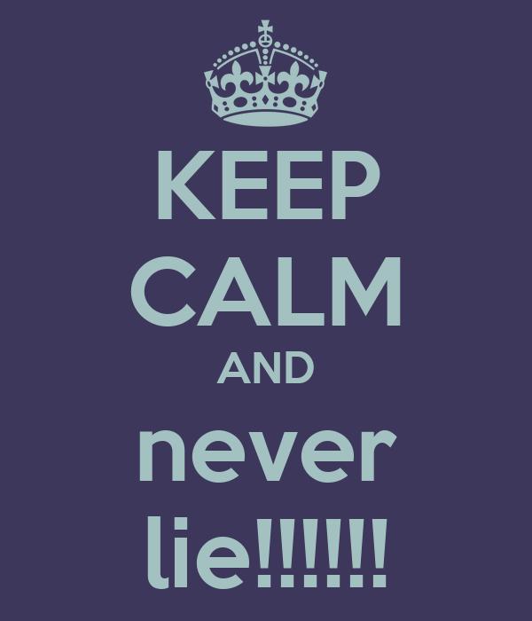 KEEP CALM AND never lie!!!!!!