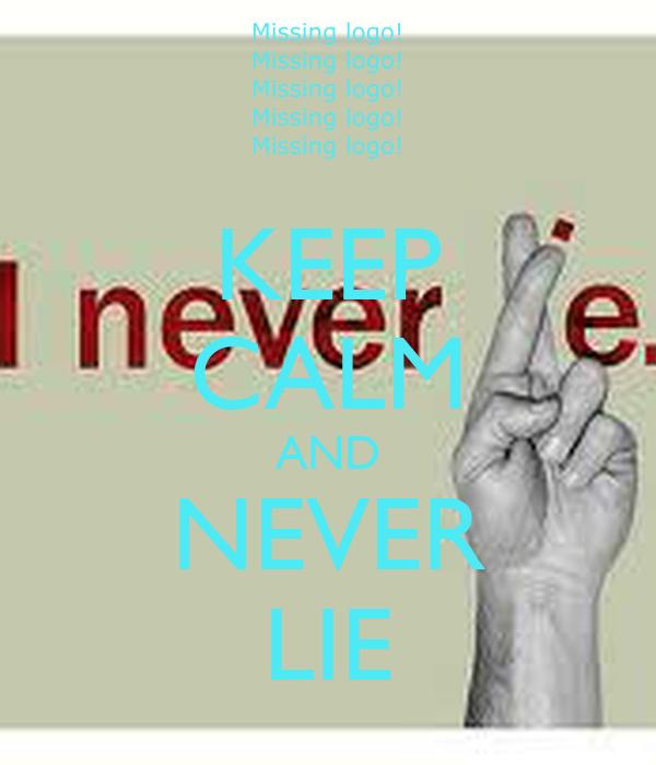 KEEP CALM AND NEVER LIE