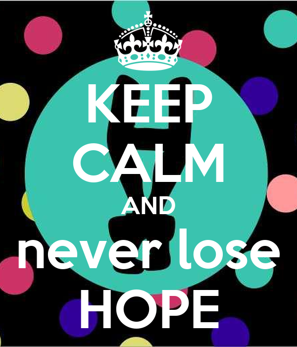 KEEP CALM AND never lose HOPE