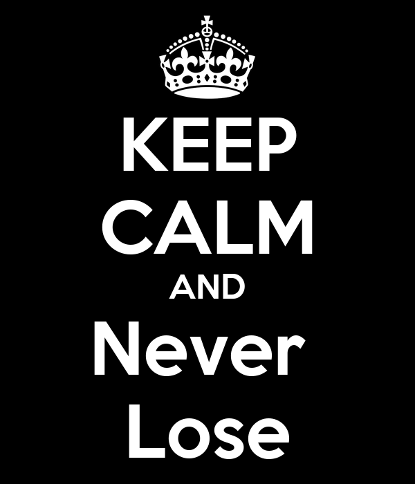 KEEP CALM AND Never  Lose