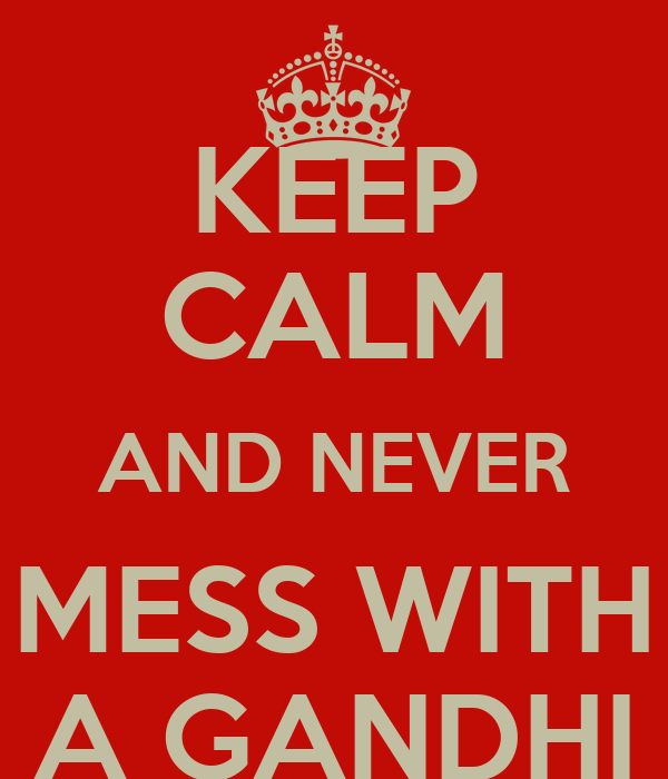 KEEP CALM AND NEVER MESS WITH A GANDHI