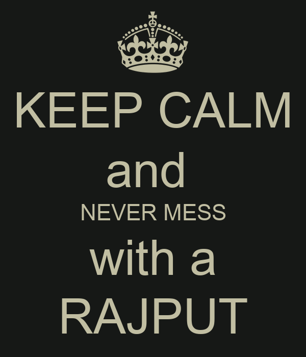 KEEP CALM and  NEVER MESS with a RAJPUT