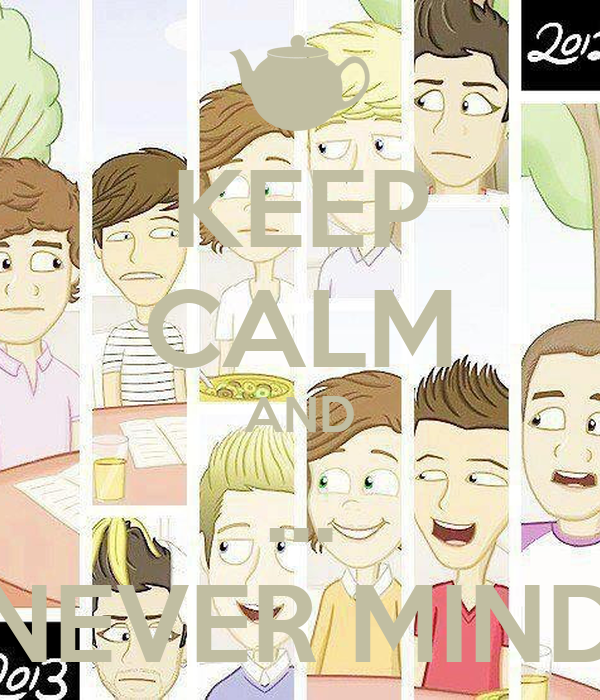 KEEP CALM AND ... NEVER MIND