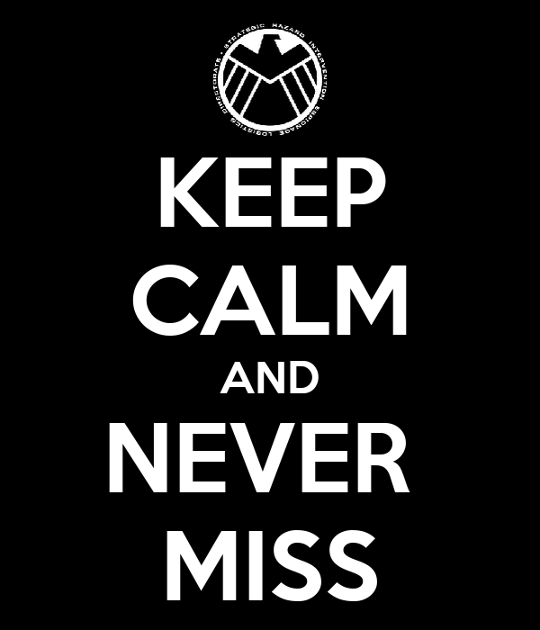 KEEP CALM AND NEVER  MISS