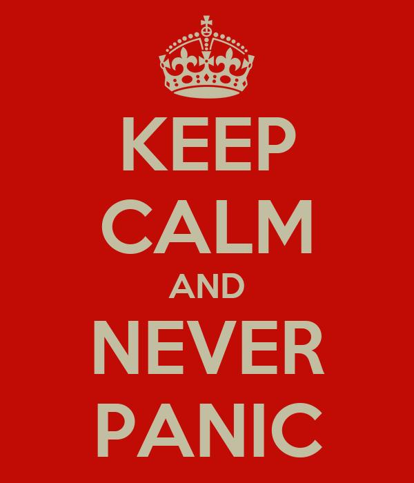 KEEP CALM AND NEVER PANIC