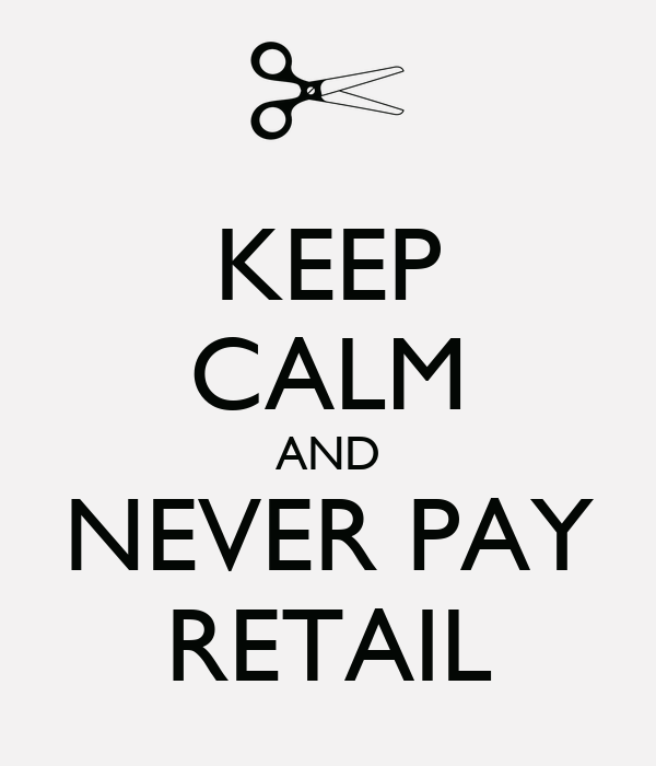 KEEP CALM AND NEVER PAY RETAIL
