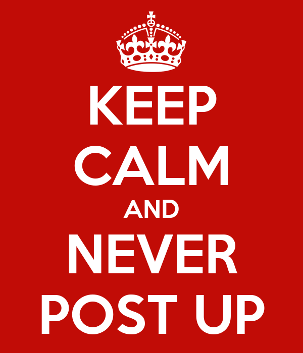 KEEP CALM AND NEVER POST UP