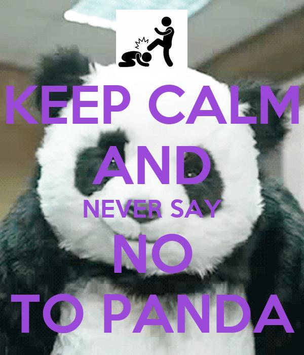 KEEP CALM AND NEVER SAY NO TO PANDA