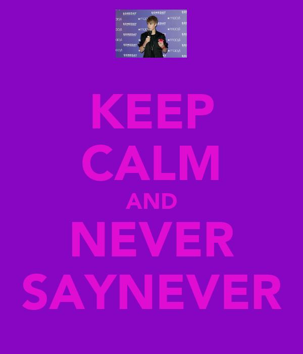 KEEP CALM AND NEVER SAYNEVER